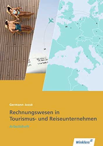 Tourismus und Reisen / Ausbildung in Lernfeldern: Reiseverkehrskaufleute: Rechnungswesen in Tourismus- und Reiseunternehmen: Arbeitsheft, ... Schülerbuches (Tourismus und Reisen, Band 10)