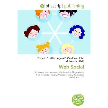 Web Social: Sociologie des communautés virtuelles, Blogosphère, Communauté virtuelle, Médias sociaux, Réseautage social, Web 2. 0