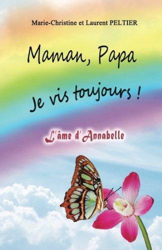 Maman, Papa je vis toujours !: l'âme d'Annabelle par Marie-Christine Peltier