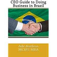 CEO Guide to Doing Business in Brazil by Ade Asefeso MCIPS MBA (2014-05-13)