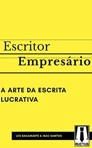 Escritor Empresário: A arte da escrita lucrativa (Portuguese Edition)