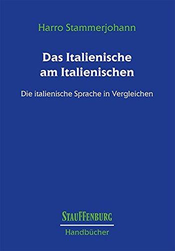 Das Italienische am Italienischen: Die italienische Sprache in Vergleichen (Stauffenburg Handbücher)