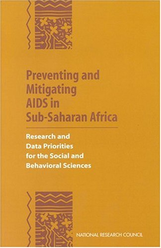 Preventing And Mitigating AIDS in Sub-saharan Africa: Research and Data Priorities for the Social and Behavioral Sciences