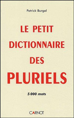 Le petit dictionnaire des pluriels : 5000 mots