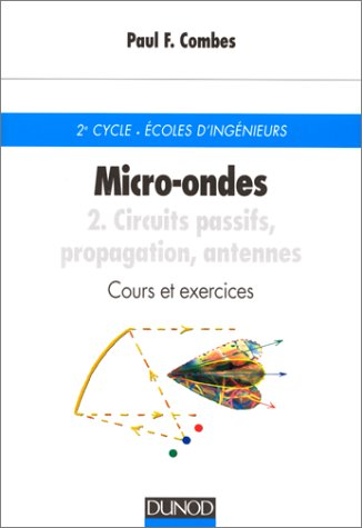 Micro-ondes - Cours et exercices avec solutions, tome 2 : Circuits passifs, propagation, antennes