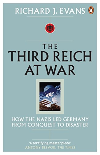 The Third Reich at War: How the Nazis Led Germany from Conquest to Disaster por Richard J. Evans