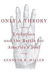 Only a Theory: Evolution and the Battle for America's Soul by Kenneth R. Miller (2008-06-12)