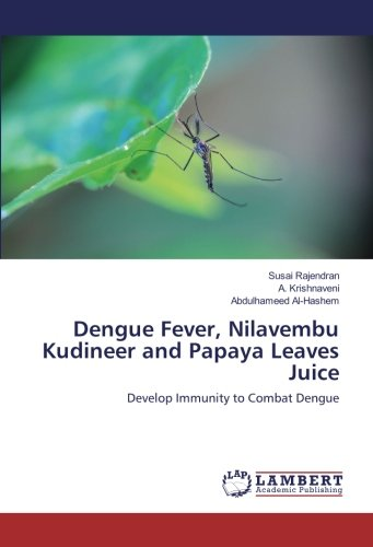 Papaya Leaf (Dengue Fever, Nilavembu Kudineer and Papaya Leaves Juice: Develop Immunity to Combat Dengue)