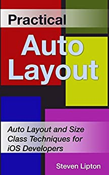 Practical Auto Layout: Auto Layout and Size Class Techniques for iOS Developers by [Lipton, Steven]