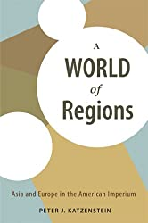 A World of Regions: Asia and Europe in the American Imperium (Cornell Studies in Political Economy (Paperback))
