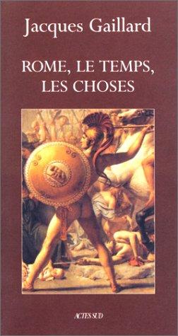 Rome, le temps, les choses : Essai par Jacques Gaillard