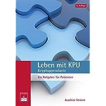 Leben mit KPU - Kryptopyrrolurie: Ein Ratgeber für Patienten (German Edition)