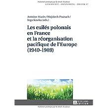 Les Exilés Polonais En France Et La Réorganisation Pacifique De L'europe 1940-1989