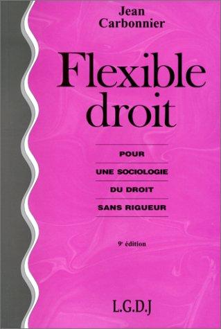 FLEXIBLE DROIT. : Pour une sociologie du droit sans rigueur, 9ème édition par Jean Carbonnier