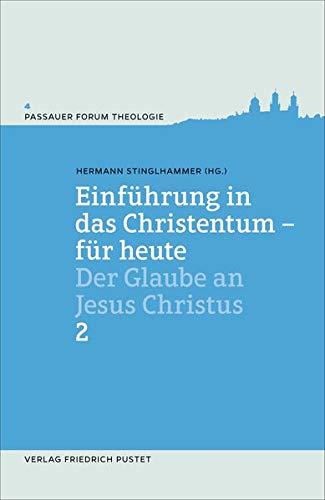 Einführung in das Christentum - für heute Bd.2: Der Glaube an Jesus Christus (Passauer Forum Theologie)