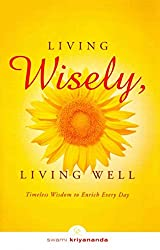 [(Living Wisely, Living Well : Timeless Wisdom to Enrich Every Day)] [By (author) Swami Kriyananda] published on (August, 2011)