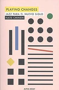 Playing changes: JAZZ PARA EL NUEVO SIGLO par Nate Chinen