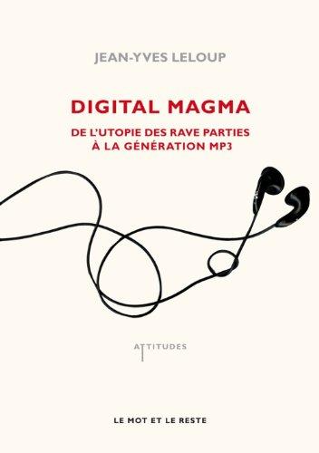 Digital Magma : De l'utopie des rave parties à la génération MP3 par Jean-Yves Leloup