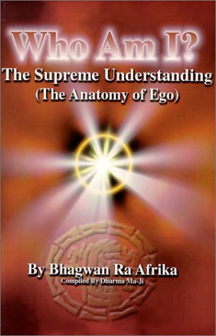 Who Am I?: The Supreme Understanding (the Anatomy of Ego) por Bhagwau Ra Afrika