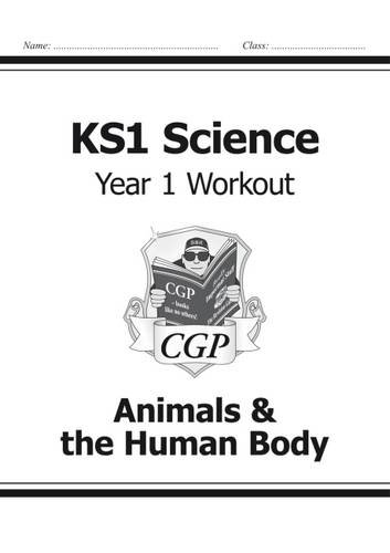 KS1 Science Year One Workout: Animals & the Human Body (CGP KS1 Science)