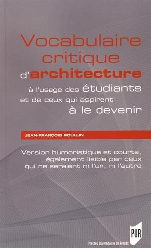 Vocabulaire critique d'architecture à l'usage des étudiants et de ceux qui aspirent à le devenir : Version humoristique et courte, également lisible par ceux qui ne seraient ni l'un, ni l'autre par Jean-François Roullin