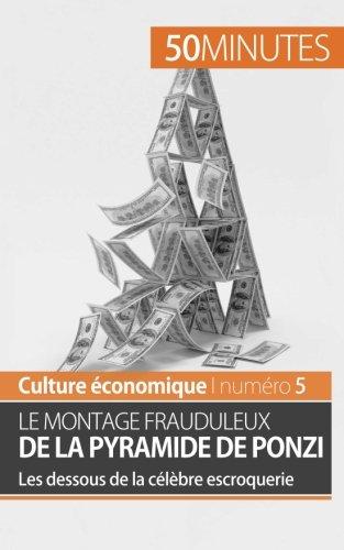 Le montage frauduleux de la pyramide de Ponzi: Les dessous de la clbre escroquerie