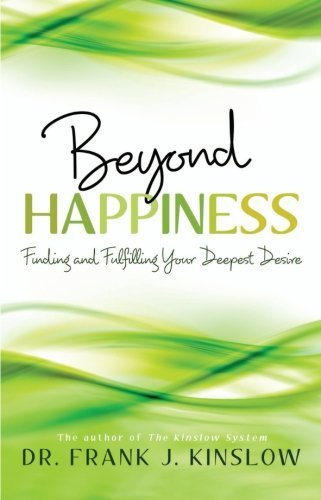 Beyond Happiness: Finding and Fulfilling Your Deepest Desire by Dr Frank J. Kinslow (2013-11-04)