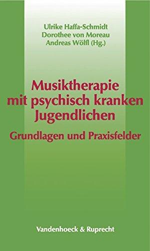 Musiktherapie mit psychisch kranken Jugendlichen. Grundlagen und Praxisfelder