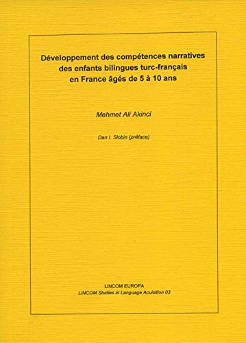 Développement des compétences narratives des enfants bilingues turc-français en France gés de 5 10 ans (LINCOM Studies in Language Acquisition)