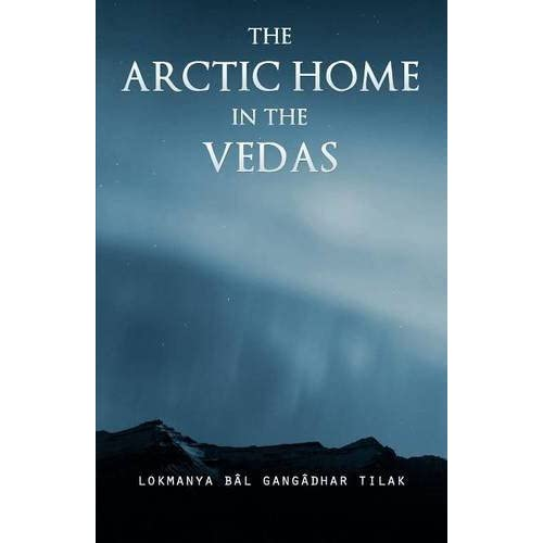 The Arctic Home in the Vedas by Bal Gangadhar Tilak (2011-05-25)