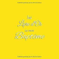 Le Livre d'or de mon Baptême: Livre d'or pour Baptême accessoires decoration idee cadeau deco bapteme enfant bébé bebe fille femme bapteme Couverture Jaune