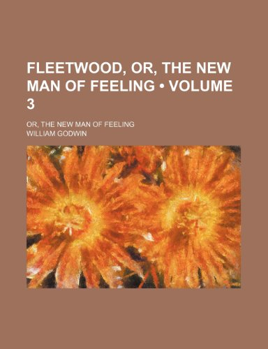 Fleetwood, Or, the New Man of Feeling (Volume 3); Or, the New Man of Feeling