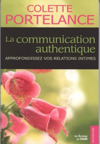 La communication authentique : Approfondez vos relations intimes