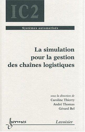 La simulation pour la gestion des chaînes logistiques par Caroline Thierry, André Thomas, Gérard Bel