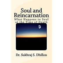 [(Soul and Reincarnation: What Happens to Soul at the Time of Death)] [Author: Dr Sukhraj S Dhillon] published on (November, 2011)