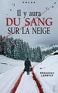 Il y aura du sang sur la neige par Sébastien Lepetit