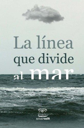 La línea que divide al mar: Antología de cuentos ganadores del II Certamen Literario de la UNAM San Antonio y Letras en la Frontera