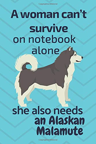 A woman can't survive on notebook alone she also needs an Alaskan Malamute: For Alaskan Malamute Dog Fans