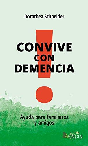 Convive con demencia. Ayuda para familiares y amigos por Dorothea Schneider Geb Reininger
