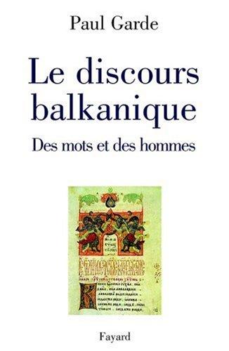 Le discours balkanique : Des mots et des hommes