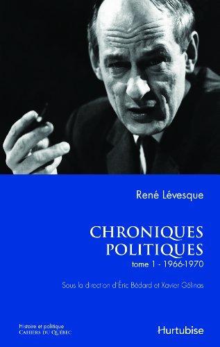 Chroniques politiques de Ren? L?vesque tome 1 Les ann?es 1966-70 by B?dard ?ric (June 08,2014)