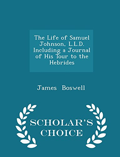 The Life of Samuel Johnson, L.L.D. Including a Journal of His Tour to the Hebrides - Scholar's Choice Edition