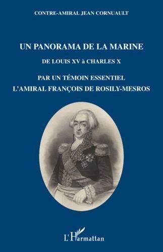 Un panorama de la marine : De Louis XV à Charles X par un témoin essentiel, l'amiral François de Rosily-Mesros, officier de marine de 1762 à 1826