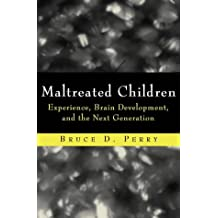 Maltreated Children: Experience, Brain Development and the Next Generation (Norton Professional Books)