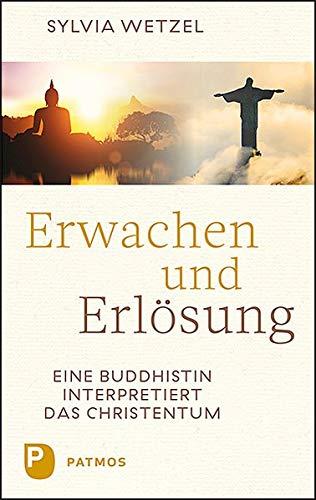 Erwachen und Erlösung: Eine Buddhistin interpretiert das Christentum