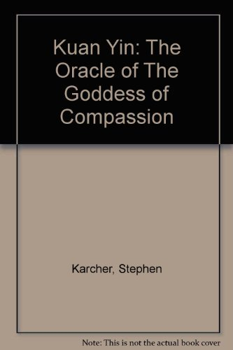 The Kuan Yin Oracle: The Oracle of the Goddess of Compassion by Stephen L. Karcher (2001-12-06)