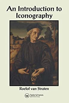 An Introduction to Iconography: Symbols, Allusions and Meaning in the Visual Arts par [van Straten, Roelof]