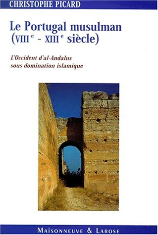 Le Portugal musulman VIIIème-XIIIème siècle. : L'Occident d'al-Andalus sous domination islamique