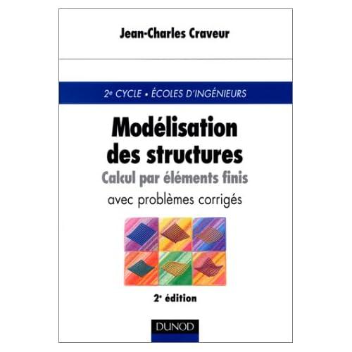 Modélisation des structures, calcul par éléments finis : Cours et exercices corrigés