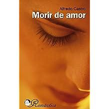 Morir de amor: Amor profundo y comprometido, con personajes reales. (Narrativa romántica)